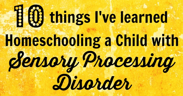10 Things I've Learned Homeschooling a Child with SPD from Walking by the Way