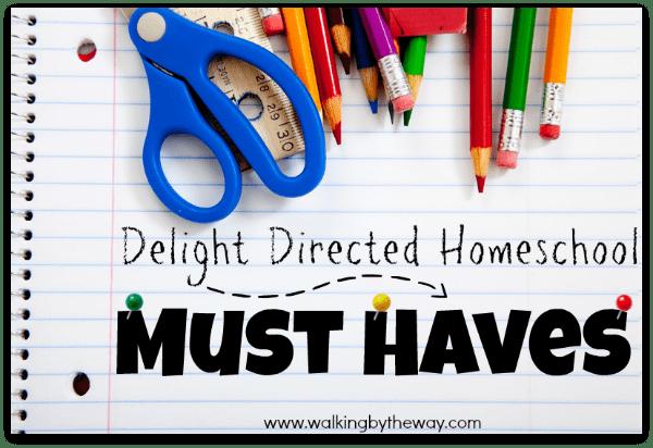 Delight Directed Homeschool Must Haves