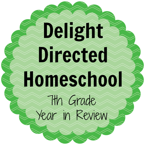 7th Grade Year in Review Delight Directed Homeschooling