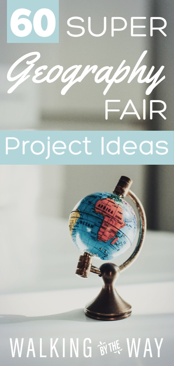 60 Super Geography Fair Project Ideas Walking By The Way