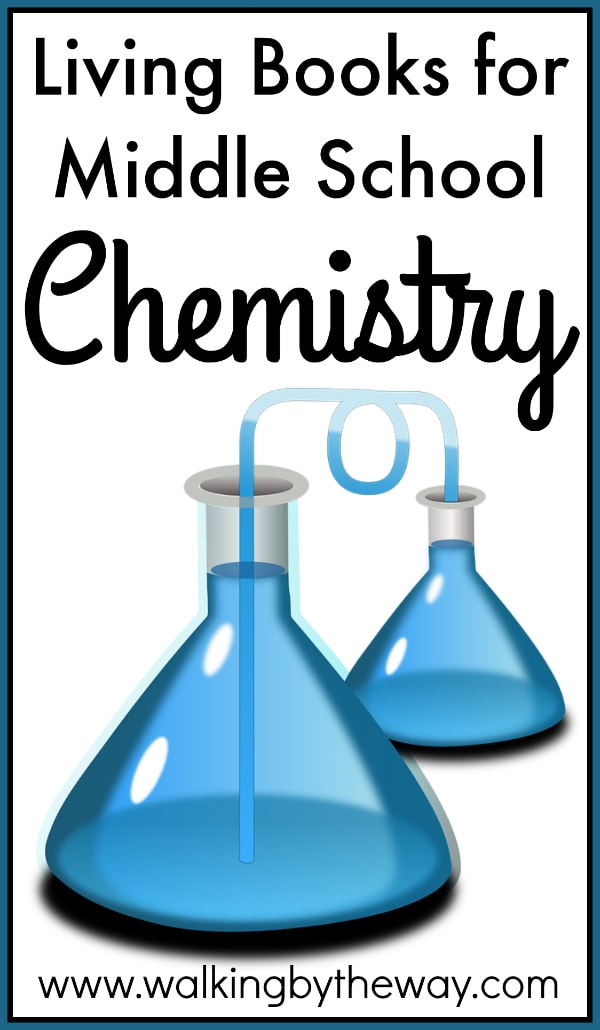 Living Books for Middle School Chemistry from Walking by the Way