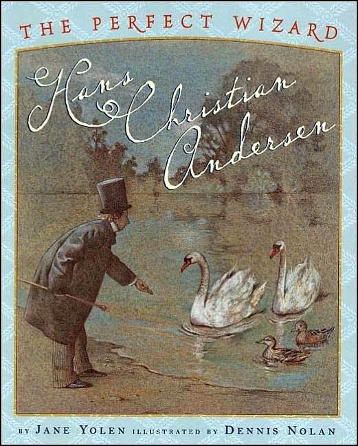 The Perfect Wizard: Hans Christian Andersen by Jane Yolen