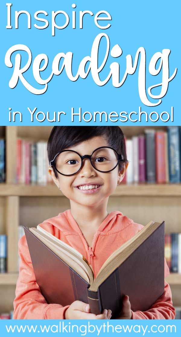 Inspire Reading in Your Homeschool; articles and activities from Walking by the Way