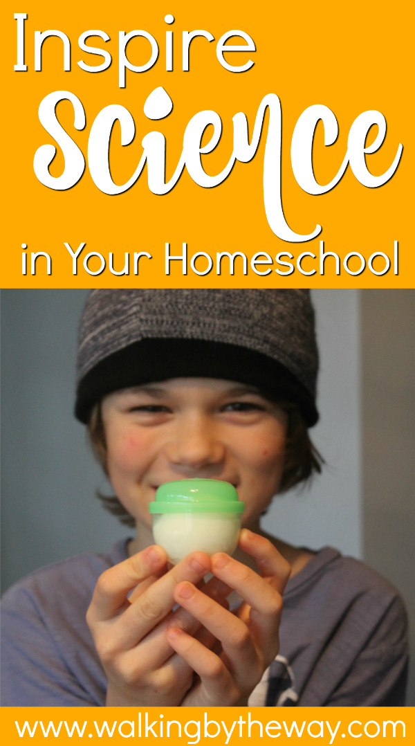 Inspire Science in Your Homeschool; a collection of articles and activities from Walking by the Way