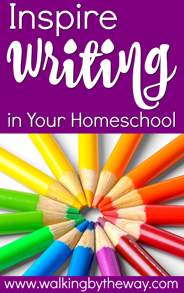 Inspire Writing in Your Homeschool; a collection of articles and activities from Walking by the Way